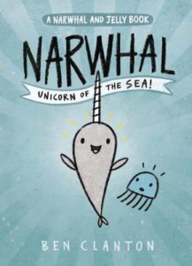Narwhal: Unicorn of the Sea (A Narwhal and Jelly Book #1) by Ben Clanton